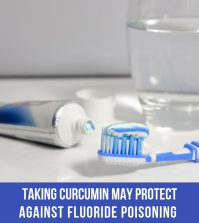 Taking Curcumin May Protect Against Fluoride Poisoning